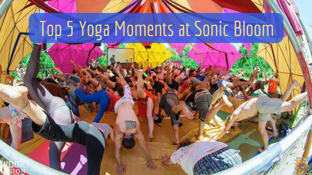 Top 5 Yoga Moments At Sonic Bloom 2016 The Yoga Nomads
