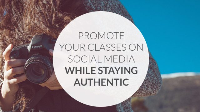Promote your classes on social media while staying authentic