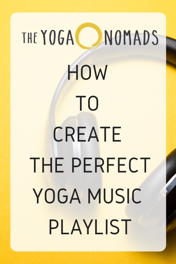 How to Create the Perfect Yoga Music Playlist - The Yoga Nomads