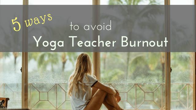 5-ways-to-avoid-yoga-teacher-burnout