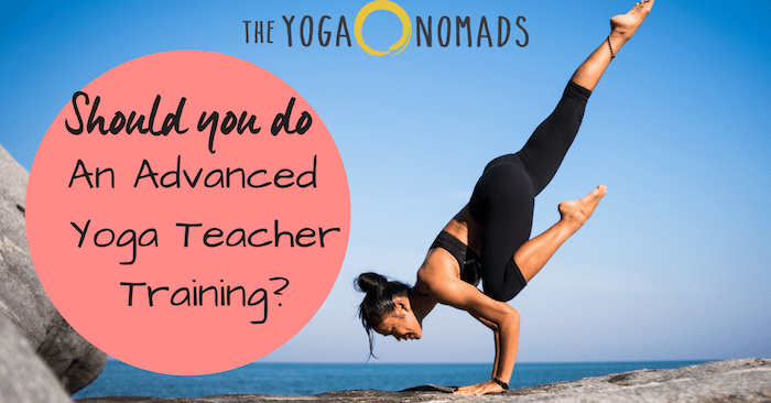 Do You Need To Take An Advanced Yoga Teacher Training The Yoga Nomads