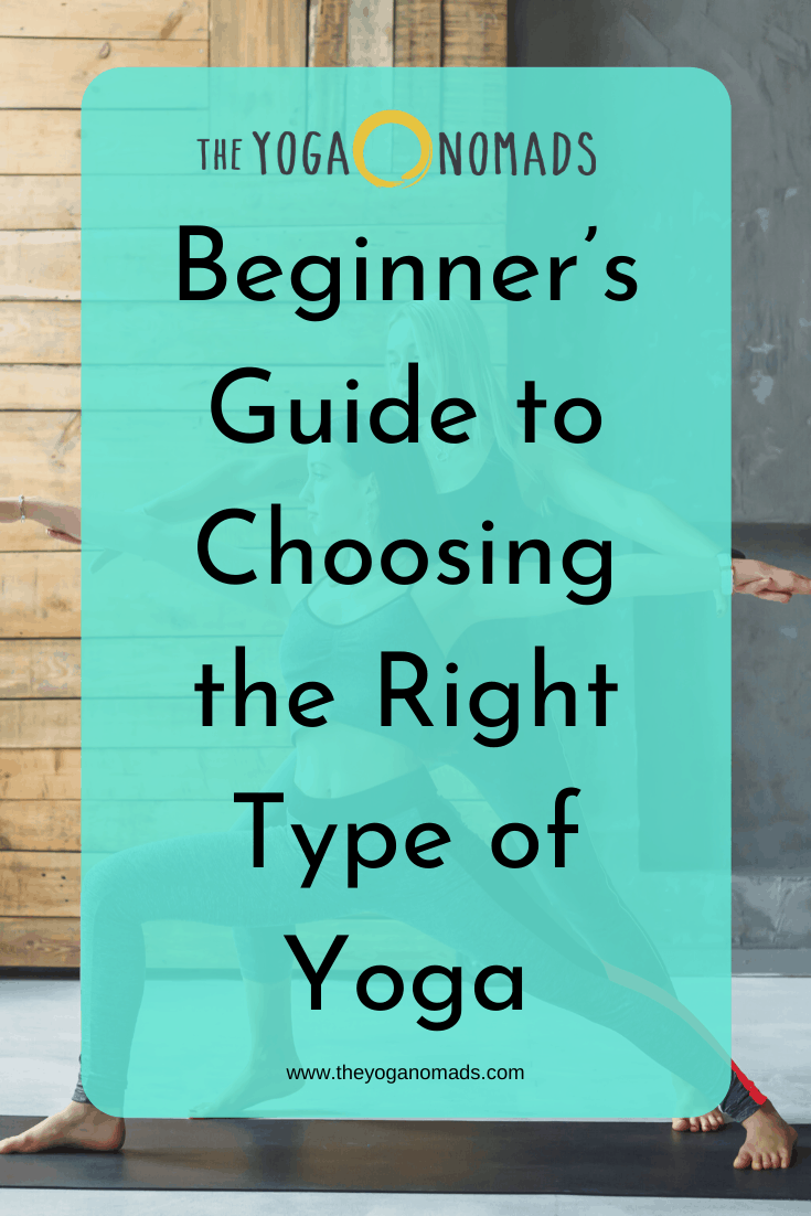 Beginner S Guide To Choosing The Right Type Of Yoga The Yoga Nomads