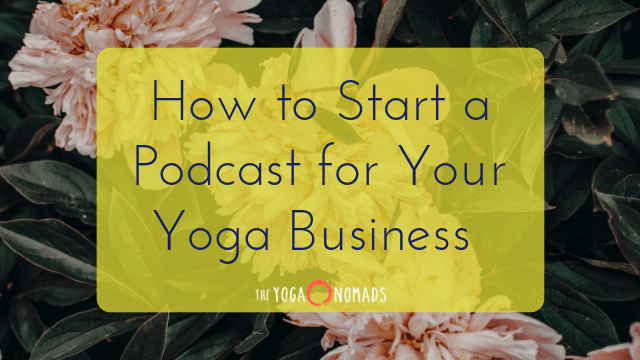 How to Start a Podcast for Your Yoga Business - The Yoga Nomads